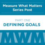 Measure What Matters: Defining Goals to Get More From Google Analytics