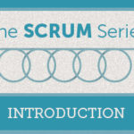 The Scrum Series: Tips for Agile Project Execution