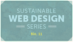 Sustainable Web Design Series No. 11