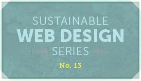Sustainable Web Design Series No. 13