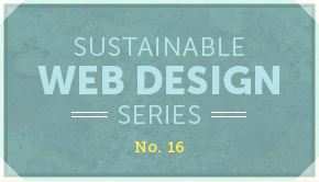 Sustainable Web Design Series No. 16