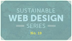 Sustainable Web Design Series No. 19