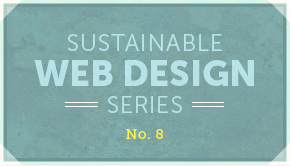 Sustainable Web Design Series No. 8