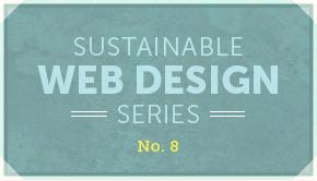 Sustainable Web Design Series No. 8