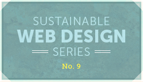 Sustainable Web Design Series No. 9